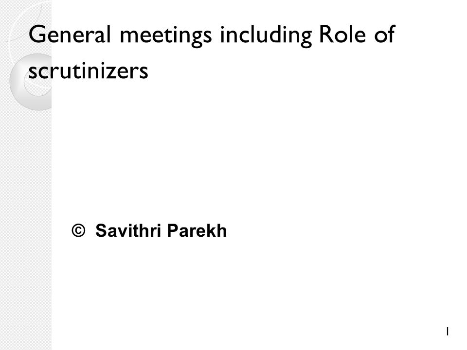 1 General meetings including Role of scrutinizers © Savithri Parekh