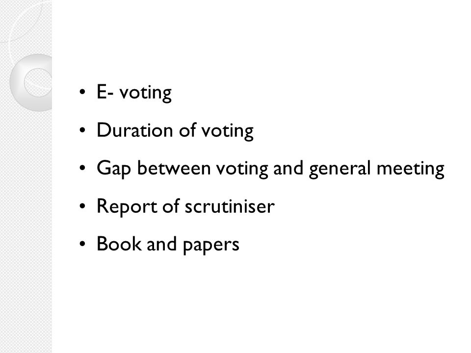 E- voting Duration of voting Gap between voting and general meeting Report of scrutiniser Book and papers