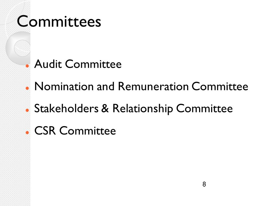 8 Committees Audit Committee Nomination and Remuneration Committee Stakeholders & Relationship Committee CSR Committee