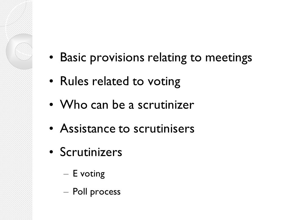 Basic provisions relating to meetings Rules related to voting Who can be a scrutinizer Assistance to scrutinisers Scrutinizers – E voting – Poll process