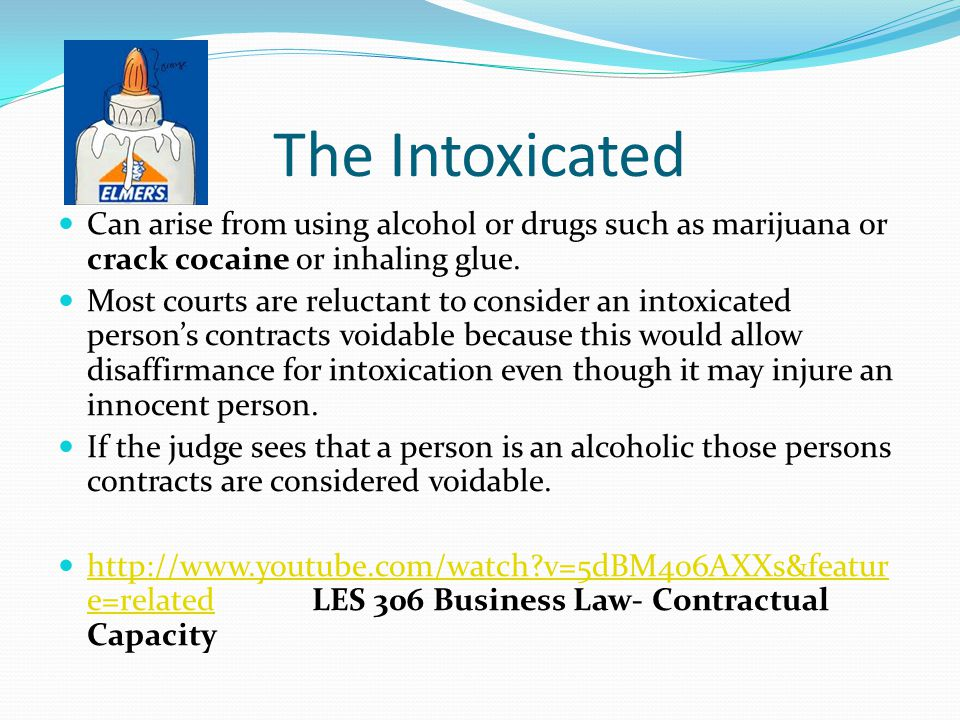 The Intoxicated Can arise from using alcohol or drugs such as marijuana or crack cocaine or inhaling glue.
