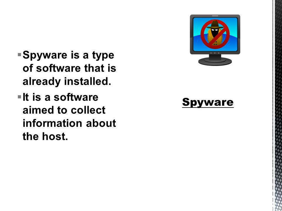  Spyware is a type of software that is already installed.