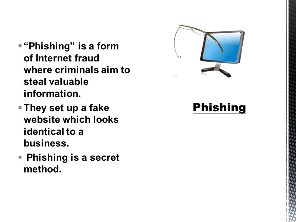  Phishing is a form of Internet fraud where criminals aim to steal valuable information.