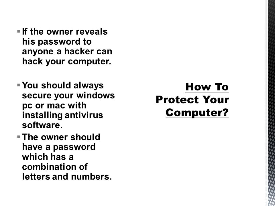  If the owner reveals his password to anyone a hacker can hack your computer.