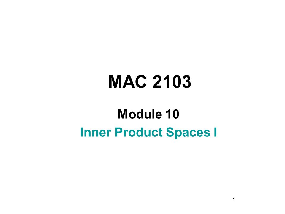 1 MAC 2103 Module 10 lnner Product Spaces I
