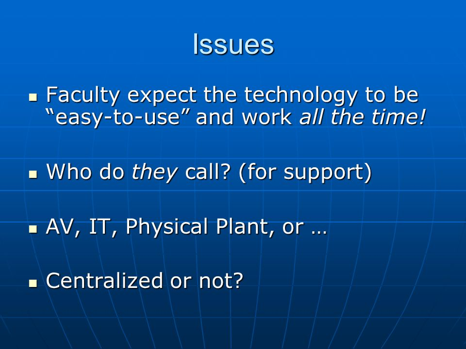 Issues Faculty expect the technology to be easy-to-use and work all the time.