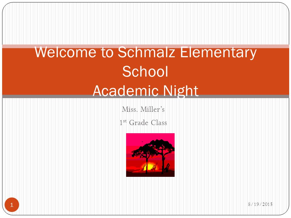 Miss. Miller's 1 st Grade Class 8/19/ Welcome to Schmalz Elementary School Academic Night