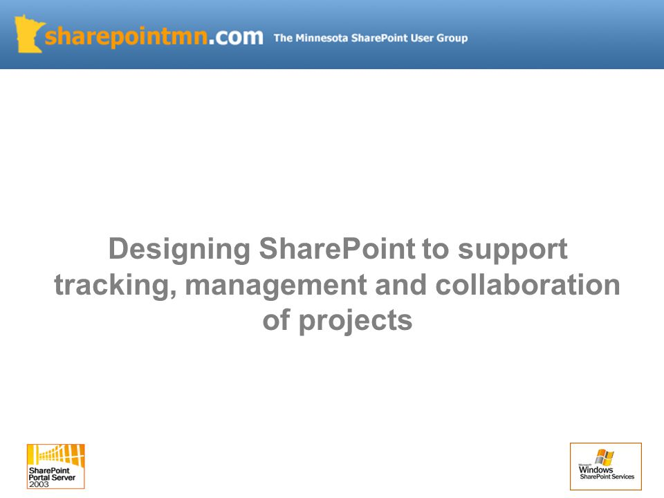 Designing SharePoint to support tracking, management and collaboration of projects