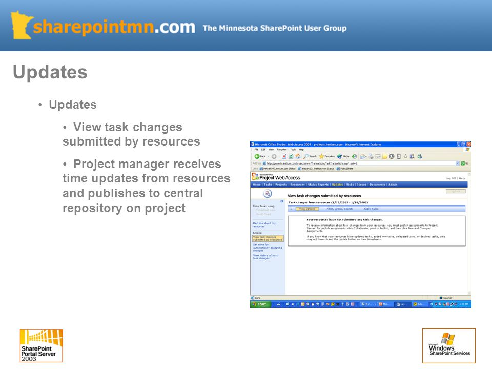 Updates View task changes submitted by resources Project manager receives time updates from resources and publishes to central repository on project Updates
