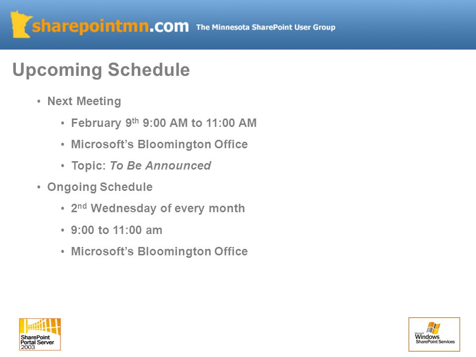 Next Meeting February 9 th 9:00 AM to 11:00 AM Microsoft's Bloomington Office Topic: To Be Announced Ongoing Schedule 2 nd Wednesday of every month 9:00 to 11:00 am Microsoft's Bloomington Office Upcoming Schedule