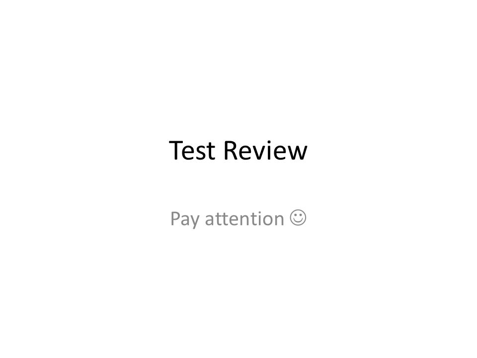 Test Review Pay attention