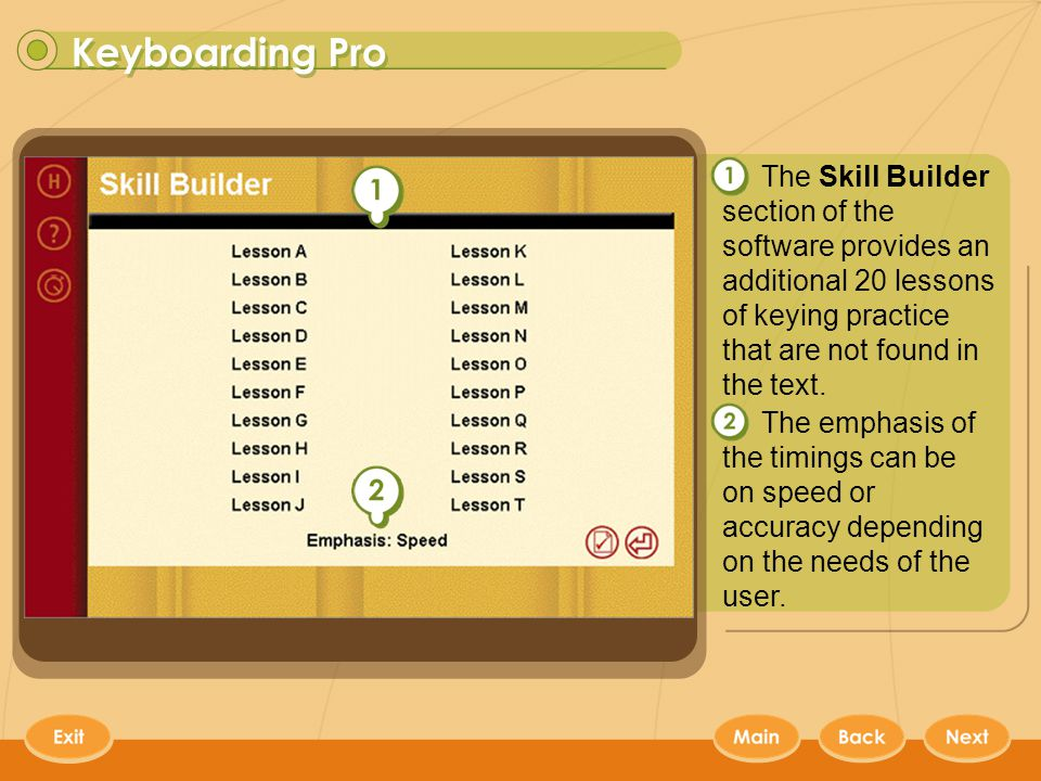 Keyboarding Pro 13 The Skill Builder section of the software provides an additional 20 lessons of keying practice that are not found in the text.