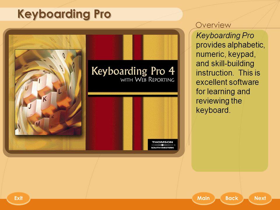 Keyboarding Pro Keyboarding Pro provides alphabetic, numeric, keypad, and skill-building instruction.