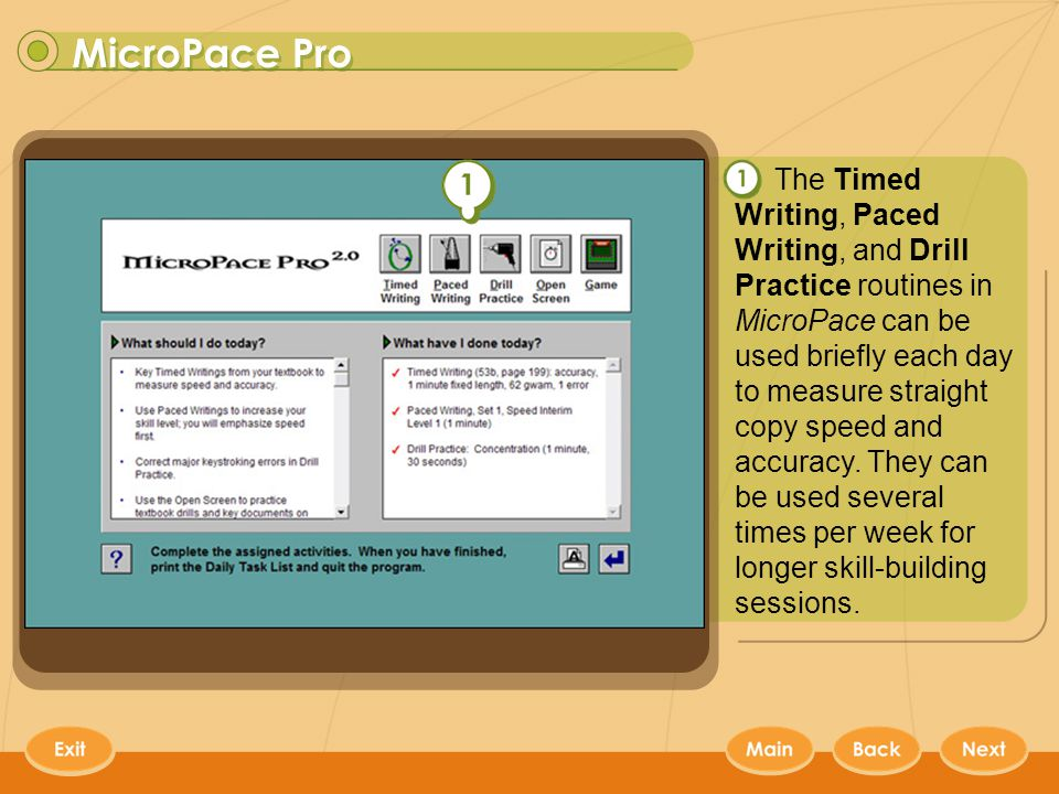 MicroPace Pro 3 The Timed Writing, Paced Writing, and Drill Practice routines in MicroPace can be used briefly each day to measure straight copy speed and accuracy.