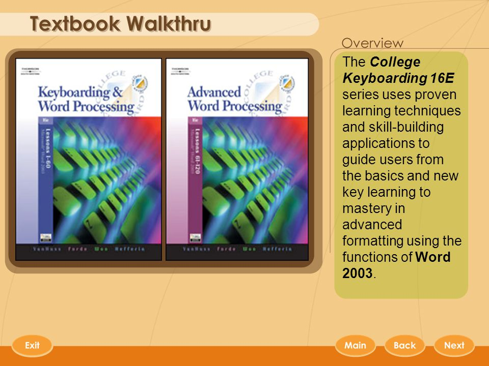 Keyboarding Textbooks The College Keyboarding 16E series uses proven learning techniques and skill-building applications to guide users from the basics and new key learning to mastery in advanced formatting using the functions of Word 2003.