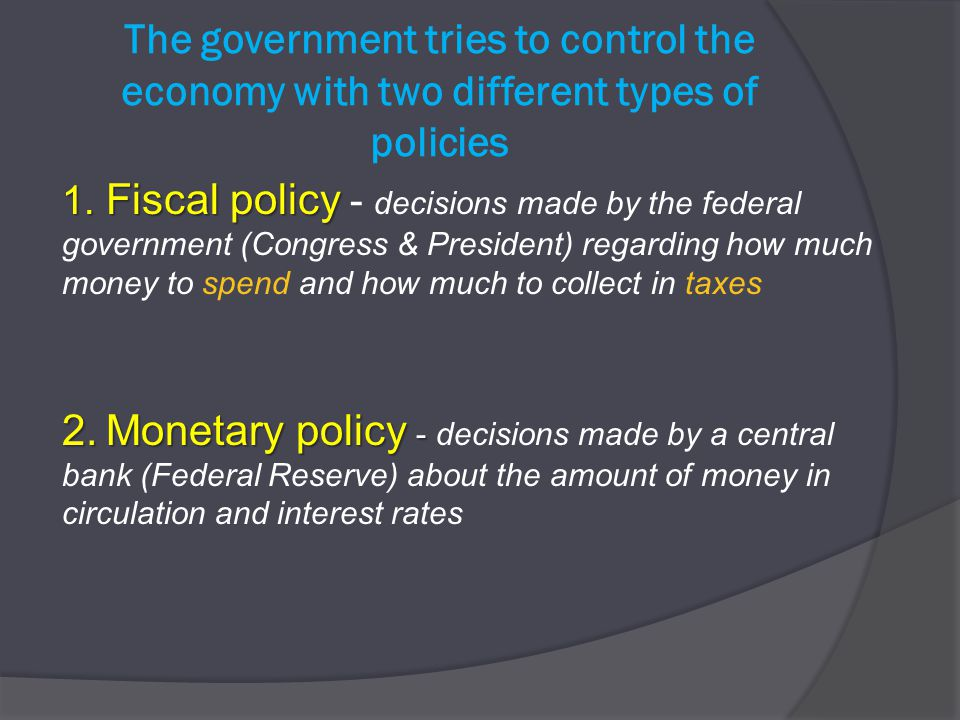 The government tries to control the economy with two different types of policies 1.