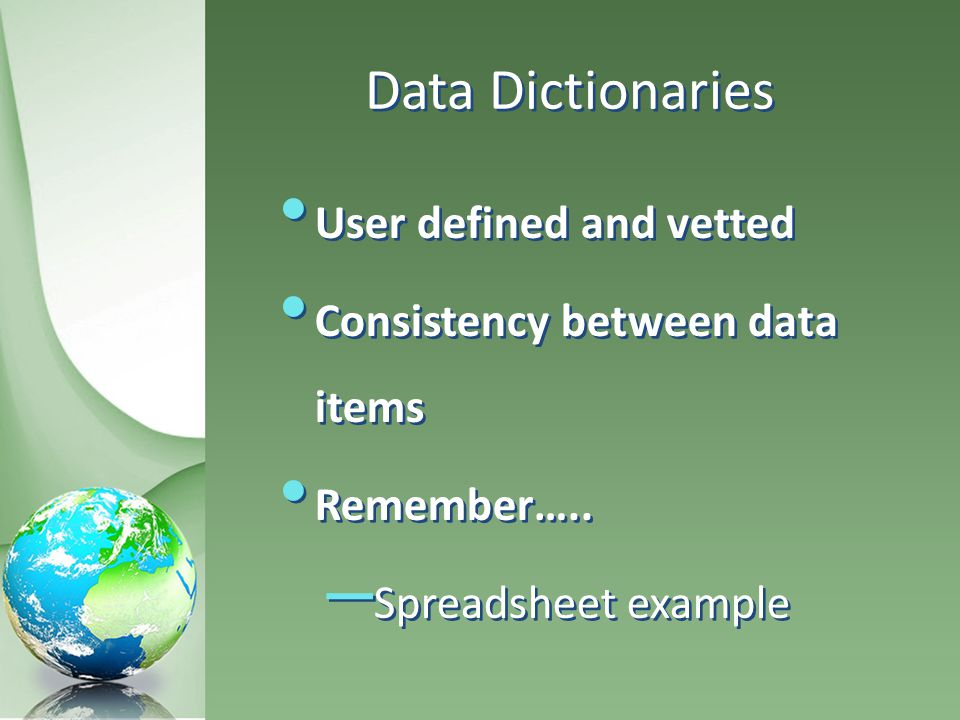 Data Dictionaries User defined and vetted Consistency between data items Remember…..