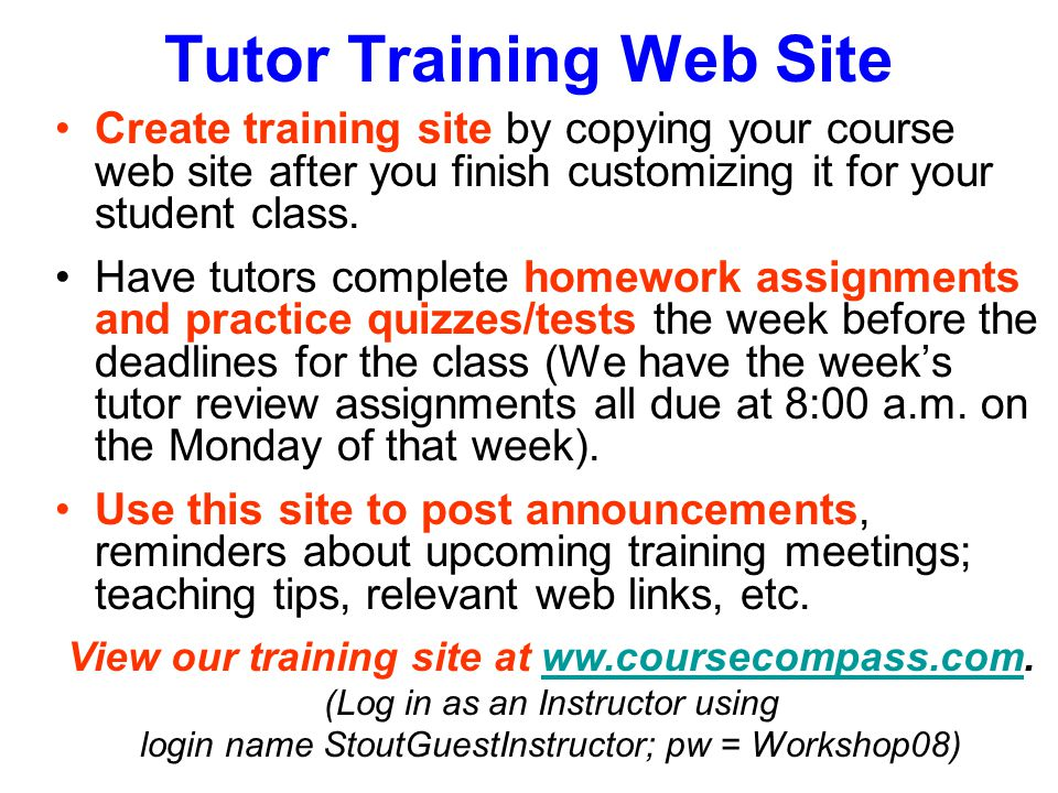 Tutor Training Web Site Create training site by copying your course web site after you finish customizing it for your student class.