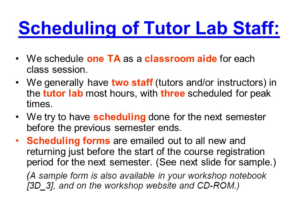 Scheduling of Tutor Lab Staff: We schedule one TA as a classroom aide for each class session.