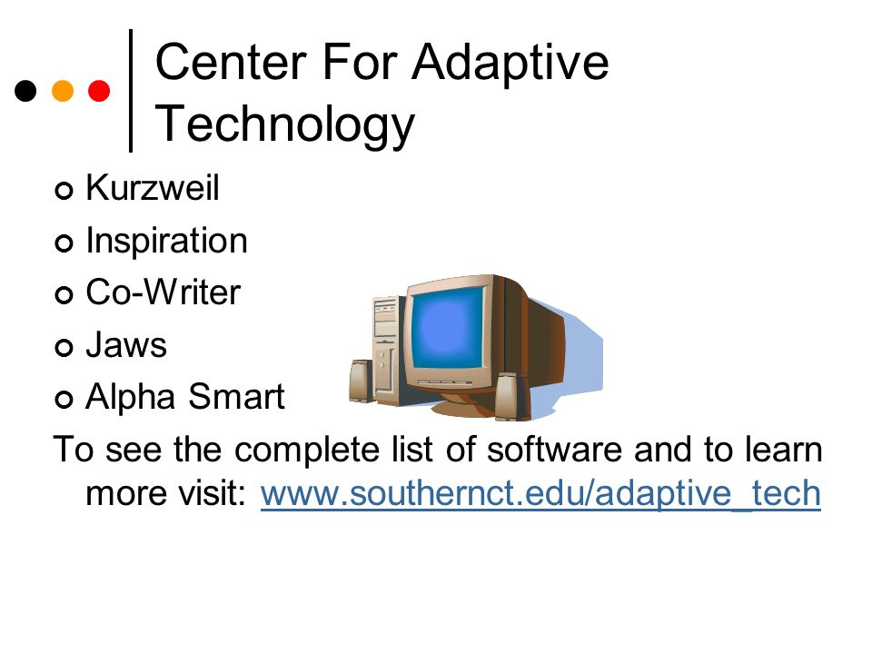 Center For Adaptive Technology Kurzweil Inspiration Co-Writer Jaws Alpha Smart To see the complete list of software and to learn more visit: