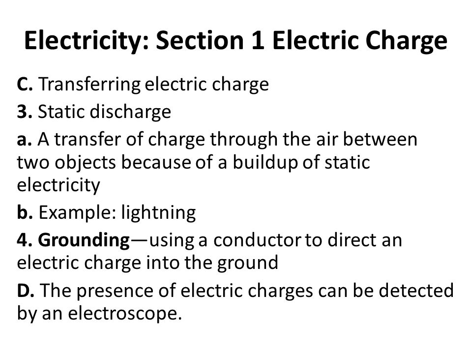 Electricity: Section 1 Electric Charge C. Transferring electric charge 3.