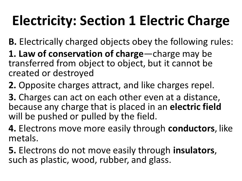 Electricity: Section 1 Electric Charge B. Electrically charged objects obey the following rules: 1.