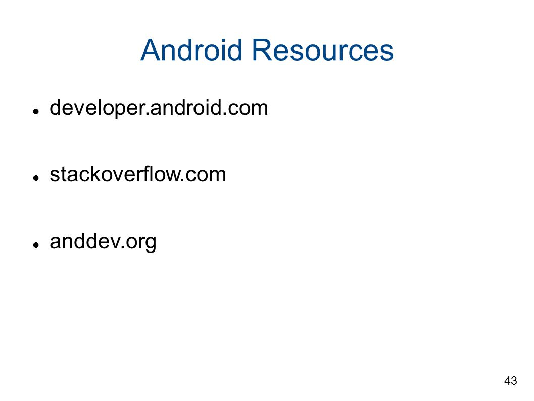 Android Resources developer.android.com stackoverflow.com anddev.org 43