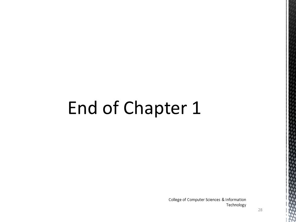 End of Chapter 1 28 College of Computer Sciences & Information Technology