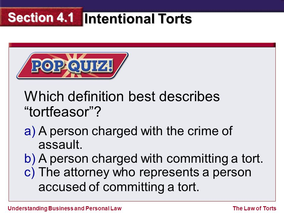 Understanding Business and Personal Law Intentional Torts Section 4.1 The Law of Torts Which definition best describes tortfeasor .
