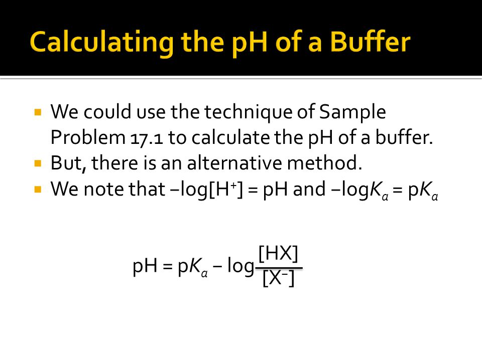 We could use the technique of Sample Problem 17.1 to calculate the pH of a buffer.
