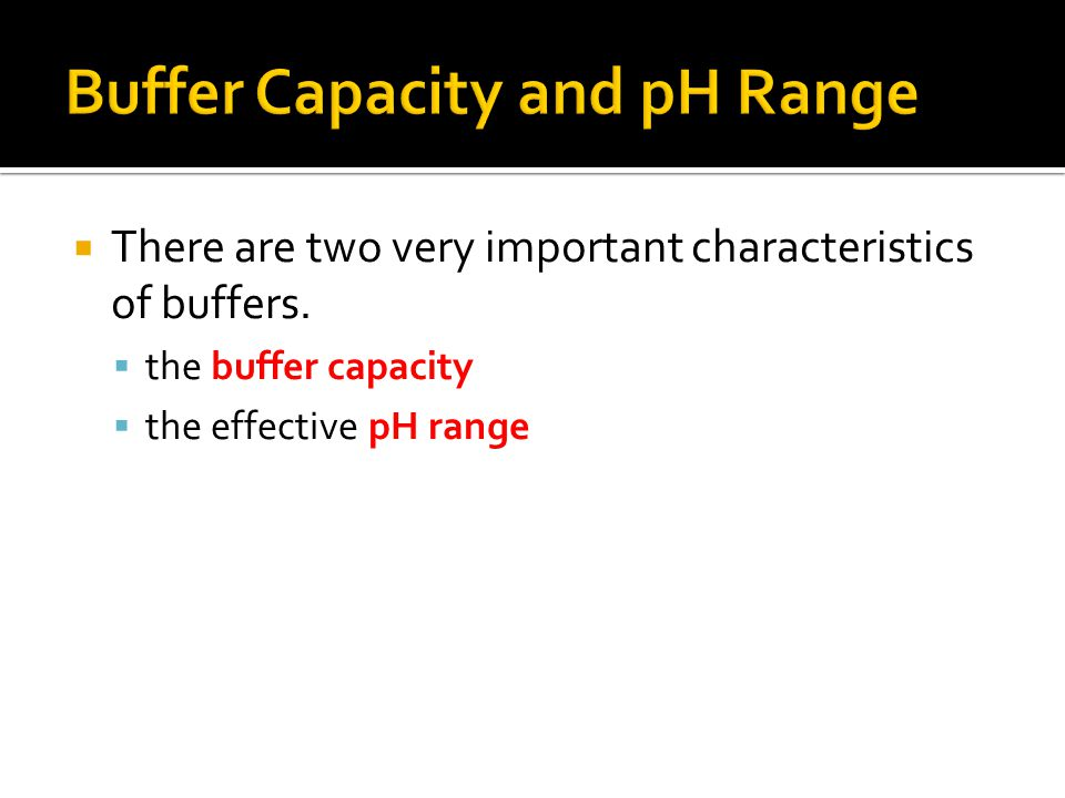  There are two very important characteristics of buffers.