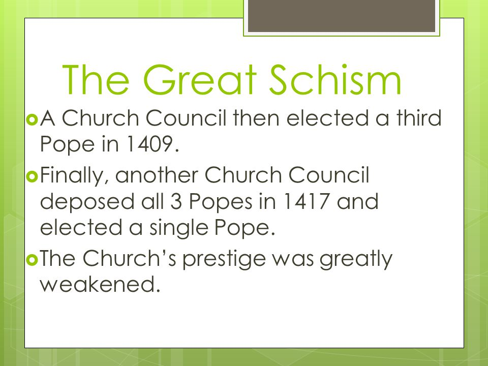 The Great Schism  A Church Council then elected a third Pope in 1409.