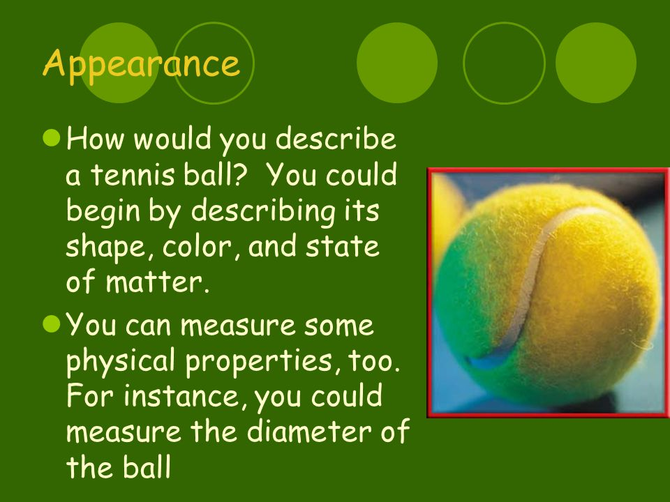 Appearance How would you describe a tennis ball.