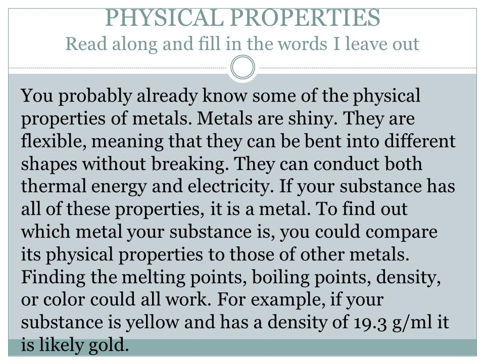 PHYSICAL PROPERTIES Read along and fill in the words I leave out You probably already know some of the physical properties of metals.