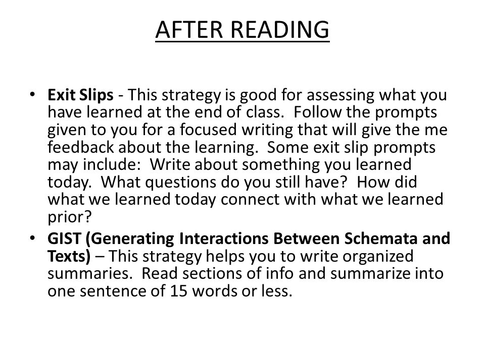 AFTER READING Exit Slips - This strategy is good for assessing what you have learned at the end of class.