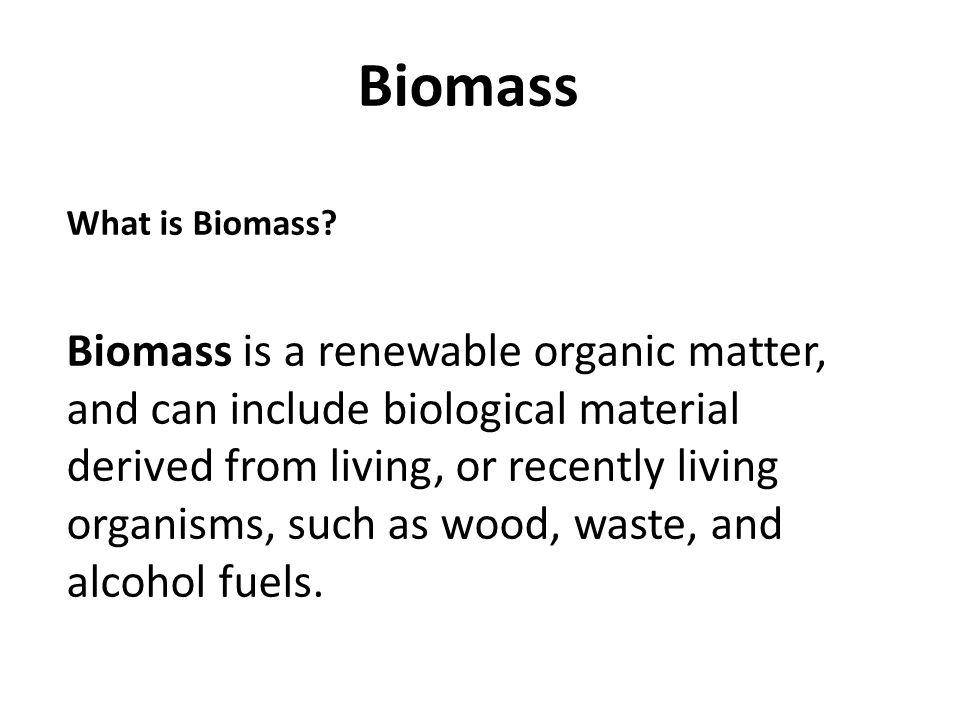 Biomass What is Biomass.
