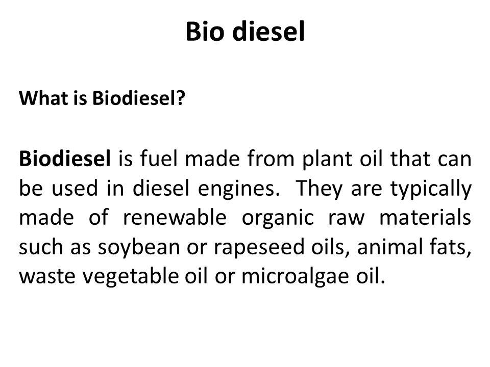 Bio diesel What is Biodiesel.
