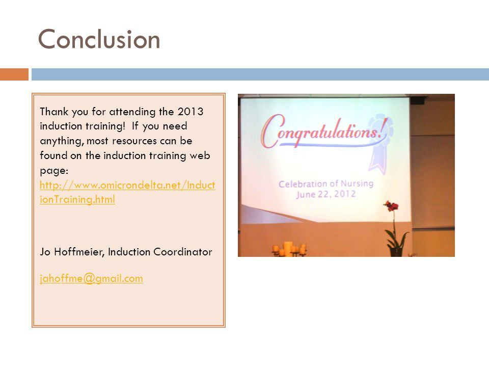 Conclusion Thank you for attending the 2013 induction training.