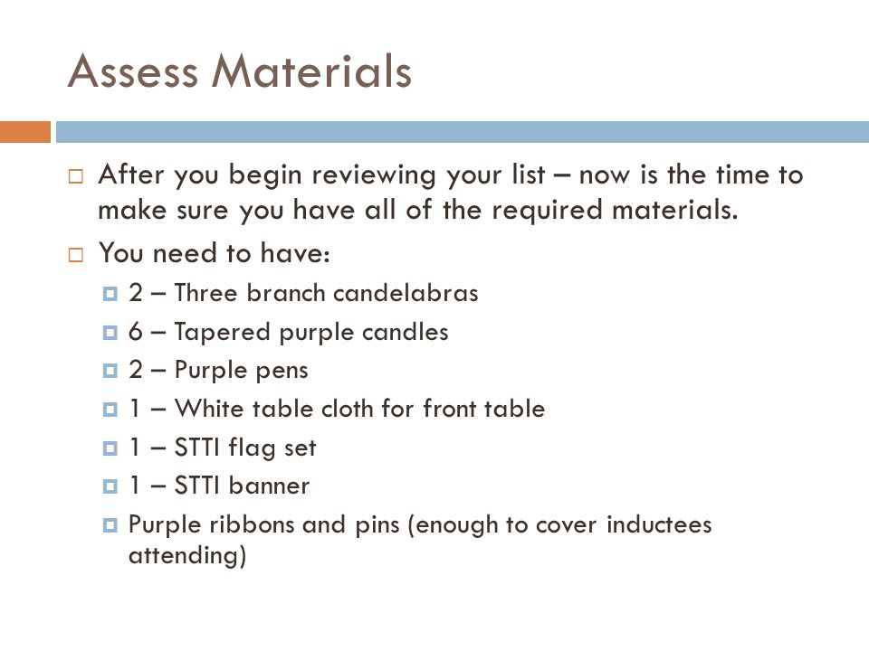 Assess Materials  After you begin reviewing your list – now is the time to make sure you have all of the required materials.