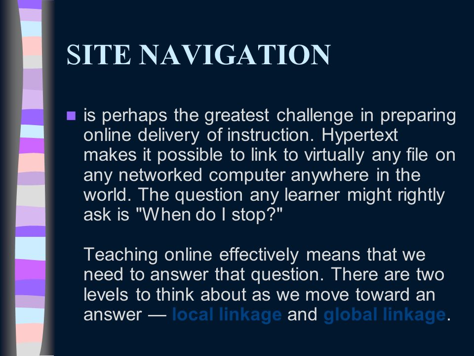 SITE NAVIGATION is perhaps the greatest challenge in preparing online delivery of instruction.