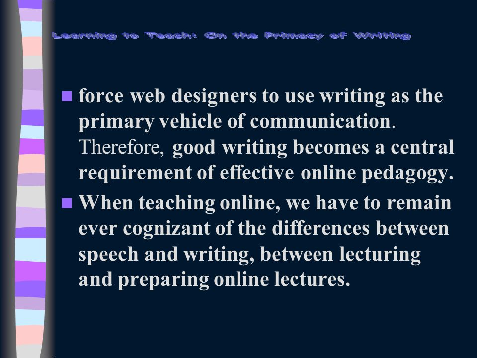 force web designers to use writing as the primary vehicle of communication.