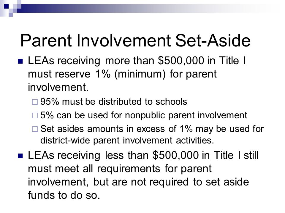Parent Involvement Set-Aside LEAs receiving more than $500,000 in Title I must reserve 1% (minimum) for parent involvement.