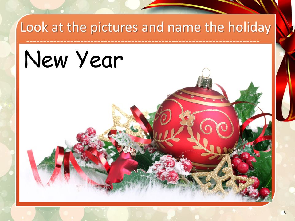 6 Текст слайда Look at the pictures and name the holiday New Year