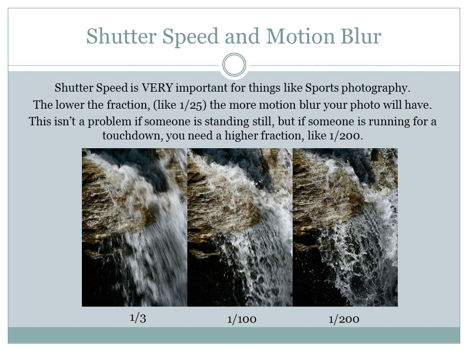 Shutter Speed and Motion Blur Shutter Speed is VERY important for things like Sports photography.