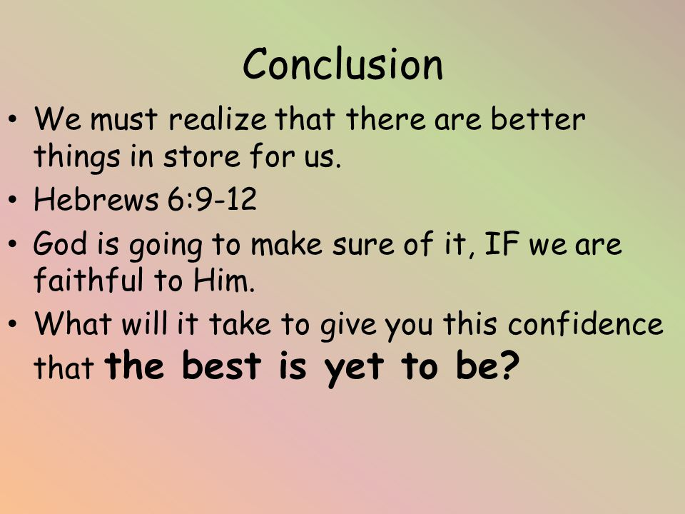 Conclusion We must realize that there are better things in store for us.