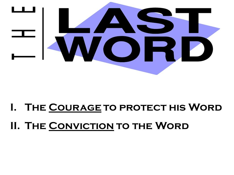 I.The Courage to protect his Word II.The Conviction to the Word