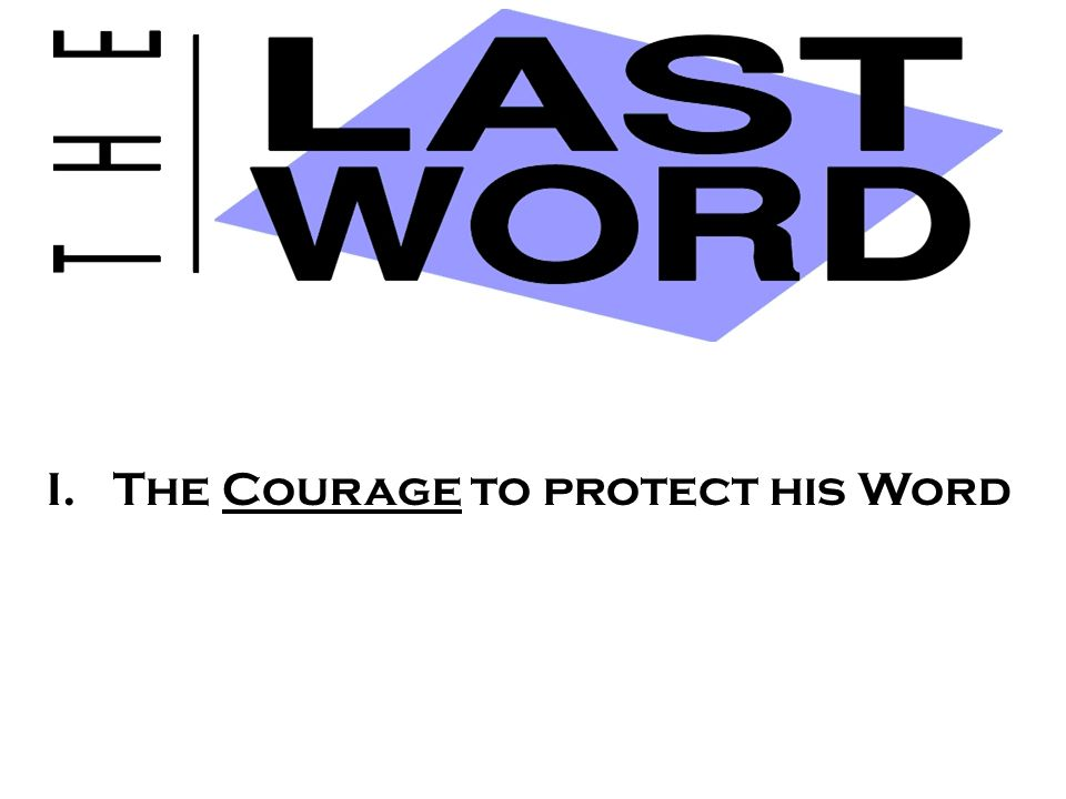 I.The Courage to protect his Word