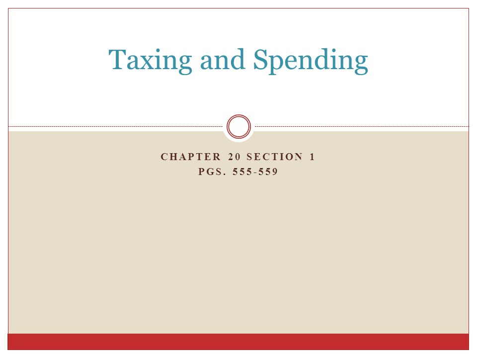 CHAPTER 20 SECTION 1 PGS Taxing and Spending