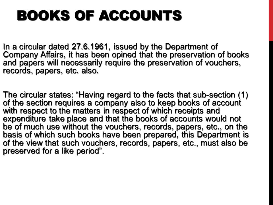 BOOKS OF ACCOUNTS In a circular dated , issued by the Department of Company Affairs, it has been opined that the preservation of books and papers will necessarily require the preservation of vouchers, records, papers, etc.