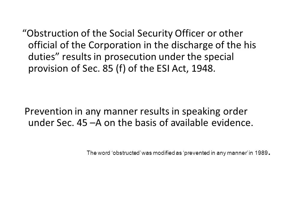 Obstruction of the Social Security Officer or other official of the Corporation in the discharge of the his duties results in prosecution under the special provision of Sec.